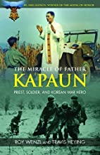 By Roy Wenzl - The Miracle of Father Kapaun: Priest, Soldier, and Korean War Hero (3/23/13)