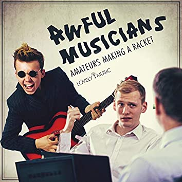 Awful Musicians - Amateurs Making a Racket