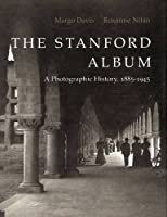 The Stanford Album: A Photographic History, 1885-1945 (America in the Modern World; 3)