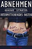 Abnehmen ohne hungern und Stress, Intermittierndes Fasten, abnehmen gesund und schlank ganz...