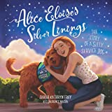 Alice Eloise's Silver Linings: The Story of a Silly Service Dog