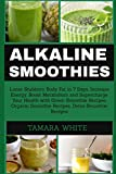 ALKALINE SMOOTHIE: Loose Stubborn Body Fat in 7 Days. Increase Energy, Boost Metabolism and Supercharge Your Health with Green Smoothie Recipes, Organic Smoothie, Detox Smoothie Recipes