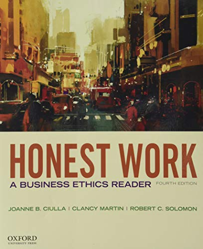 Compare Textbook Prices for Honest Work: A Business Ethics Reader 4 Edition ISBN 9780190497682 by Ciulla, Joanne B.,Martin, Clancy,Solomon, Robert C.