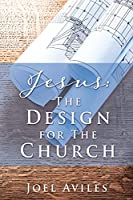 Jesus: The Design for The Church