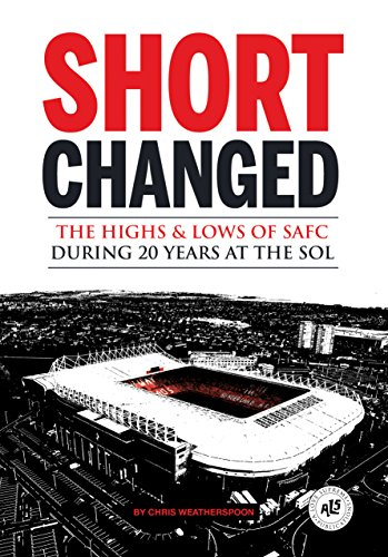 Short-Changed: The Highs & Lows of Sunderland AFC During 20 Years at the Stadium of Light