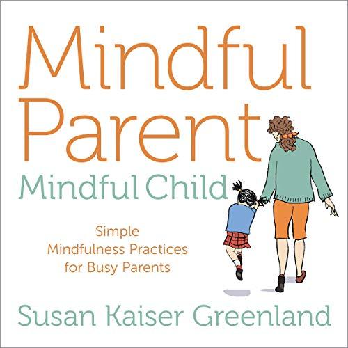 Mindful Parent, Mindful Child audiobook cover art