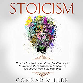 Stoicism     How to Integrate This Powerful Philosophy to Become More Balanced, Productive, and Reach Your Full Potential.              Written by:                                                                                                                                 Conrad Miller                               Narrated by:                                                                                                                                 Heath Douglass                      Length: 3 hrs and 8 mins     Not rated yet     Overall 0.0