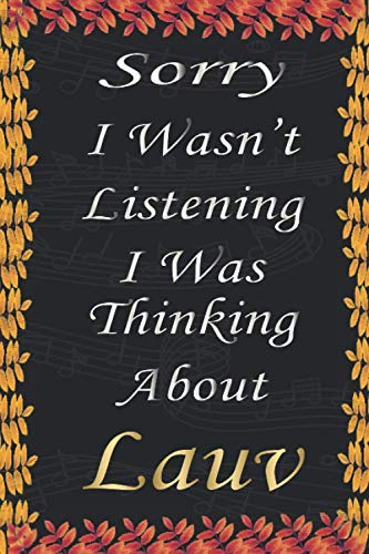Sorry I Wasn't Listening I Was Thinking About Lauv: Lauv Notebook Journal Diary Christmas Gag Gift for Fans Kids Boys Men Girls Women
