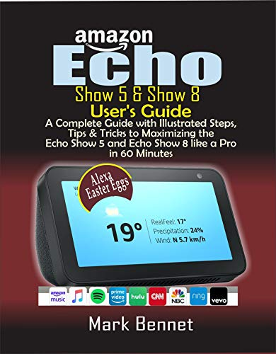 Amazon Echo Show 5 & Show 8 User's Guide: A Complete Guide with Illustrated Steps, Tips & Tricks to Maximizing the Echo Show 5 and Echo Show 8 like a Pro in 60 Minutes (English Edition)