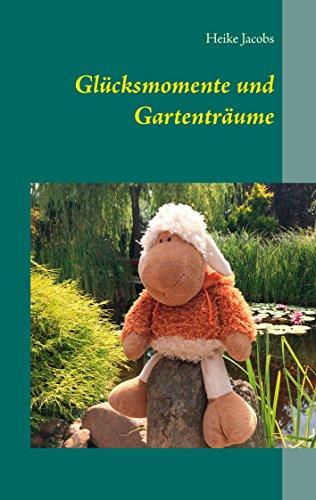 Glücksmomente und Gartenträume (German Edition)