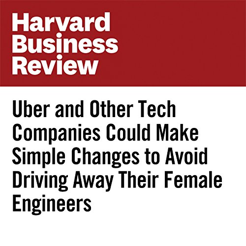 Uber and Other Tech Companies Could Make Simple Changes to Avoid Driving Away Their Female Engineers audiobook cover art