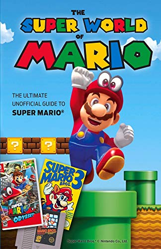 The Super World of Mario: The Ultimate Unofficial Guide to Super Mario(r)