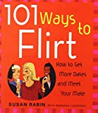 101 Ways to Flirt: How to Get More Dates and Meet Your Mate