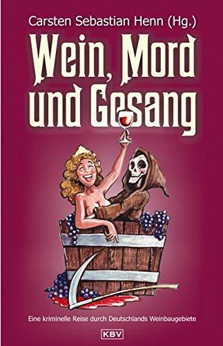 Wein, Mord und Gesang: Eine kriminelle Reise durch Deutschlands Weinbaugebiete