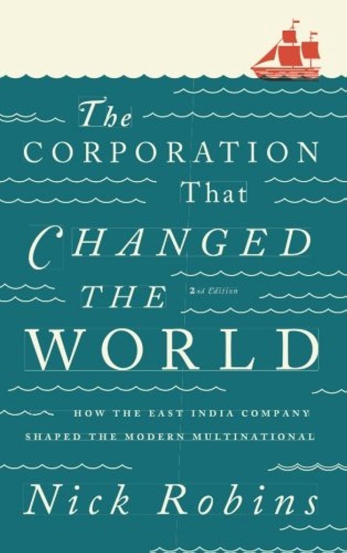 麻酔薬別れる皮肉なThe Corporation That Changed the World: How the East India Company Shaped the Modern Multinational