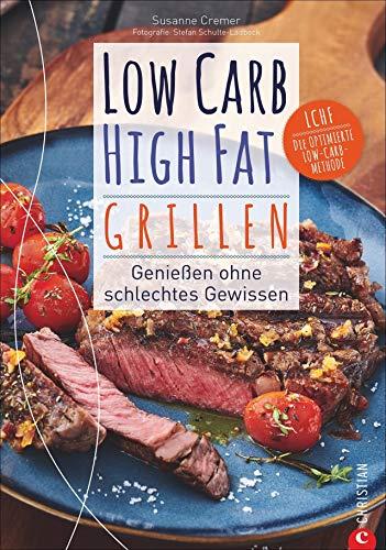 Kochbuch: Low Carb High Fat - Grillen. Die besten LCHF-Grillrezepte für eine kalorienarme Diät. Fisch, Fleisch, Dips, Desserts und coole Drinks.: Genießen ohne schlechtes Gewissen