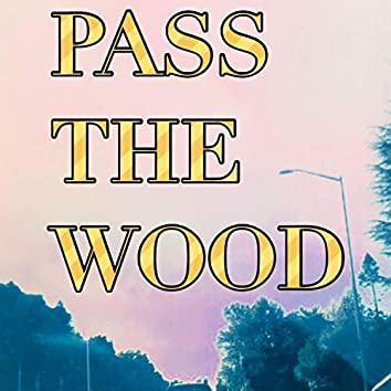 Pass the Wood