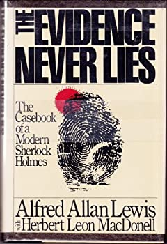 The Evidence Never Lies: The Casebook of a Modern Sherlock Holmes 0030718562 Book Cover
