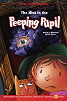 The Hint in the Peeping Pupil: Solving Mysteries Through Science, Technology, Engineering, Art & Math (Jesse Steam Mysteries)
