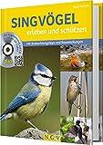 Singvögel erleben und schützen: Mit Beobachtungstipps und Bauanleitungen.Alle Vogelstimmen auf CD und per QR-Codes