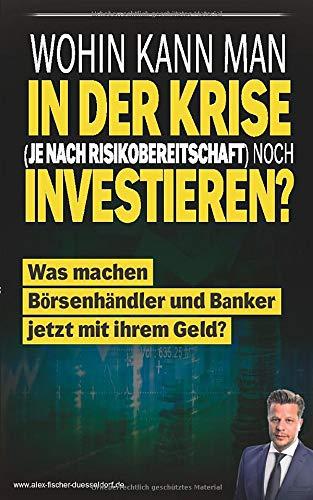 Wohin kann man (je nach Risikobereitschaft) noch investieren?: Was machen Banker jetzt mit ihrem Geld? (Krisen-Toolbox, Band 2)