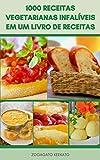 Uma Maravilhosa 1000 Receitas Para Vegetarianos Em Um Livro De Receitas : Receitas Para Vegetarianos E Veganos – Saladas, Sopas, Ensopados, Pães, Arroz, Pizza, Tortas, Grãos (Portuguese Edition)