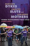Marching Dykes, Liberated Sluts, and Concerned Mothers: Women Transforming Public Space