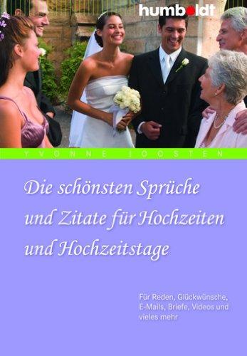 Die schönsten Sprüche und Zitate für Hochzeiten und Hochzeitstage: Für Reden, Glückwünsche, E-Mails, Briefe, Videos und vieles mehr (humboldt - Information & Wissen)
