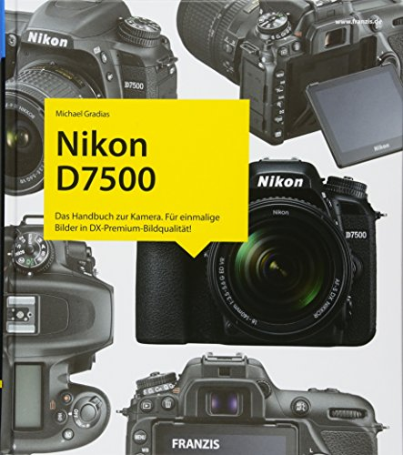 Kamerabuch Nikon D7500: Das Handbuch zur Kamera. Für einmalige Bilder in DX-Premium-Bildqualität!