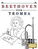 Beethoven per Tromba: 10 Pezzi Facili per Tromba Libro per Principianti