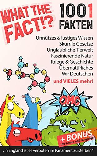 What the Fact!? 1001 skurrile Fakten, unnützes Wissen, verrückte Gesetze, lustiges & unsinniges aus aller Welt: Allgemeinwissen, Tiere & Natur + BONUS ... (Unnützes Wissen und lustige Fakten)