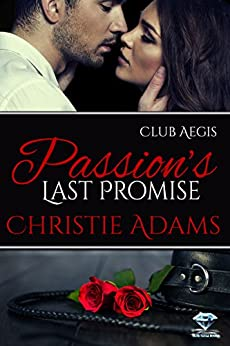 Passion's Last Promise (Club Aegis Book 4) by [Christie Adams]