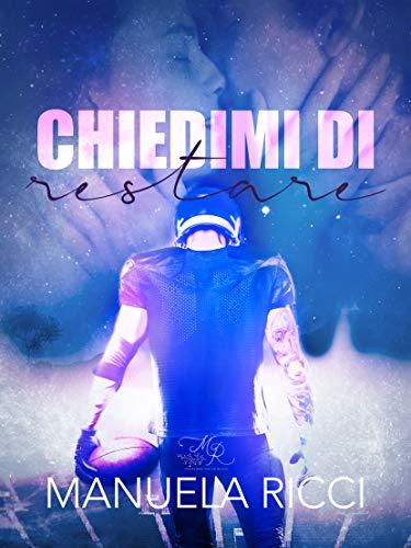 Chiedimi Di Restare (The Tigers Series Vol. 1) di [Manuela  Ricci]
