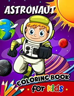 Astronaut Coloring Book for Kids: Activity book for boy, girls, kids Ages 2-4,3-5,4-8
