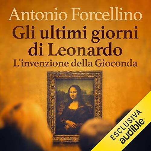 Gli ultimi giorni di Leonardo: L'invenzione della Gioconda