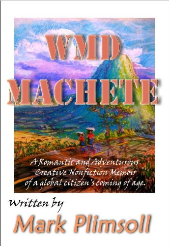 WMD Machete: Yankee's memoir of global citizenship & Coming-of-Age in Guatemala's deadly
