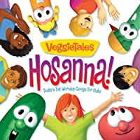 Hosanna! Today's Top Worship Songs For Kids by VeggieTales (2011-03-08)