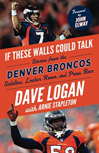 If These Walls Could Talk: Denver Broncos: Stories from the Denver Broncos Sideline, Locker Room, and Press Box