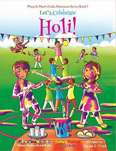 Let's Celebrate Holi! (Maya & Neel's India Adventure Series, Book 3) by [Ajanta Chakraborty, Vivek Kumar, Janelle Diller]