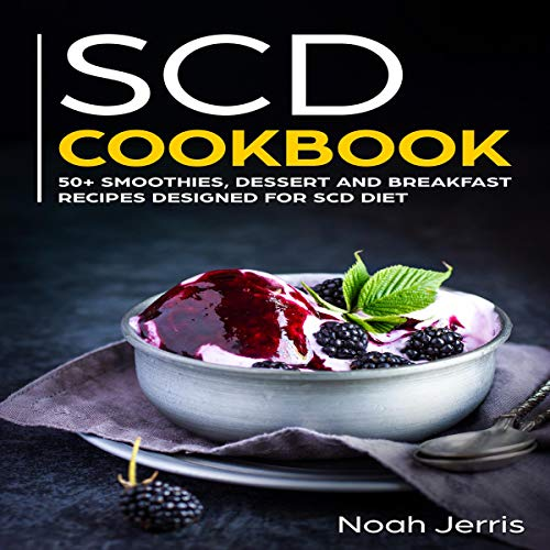SCD Cookbook: 50+ Smoothies, Dessert and Breakfast Recipes Designed for SCD Diet audiobook cover art