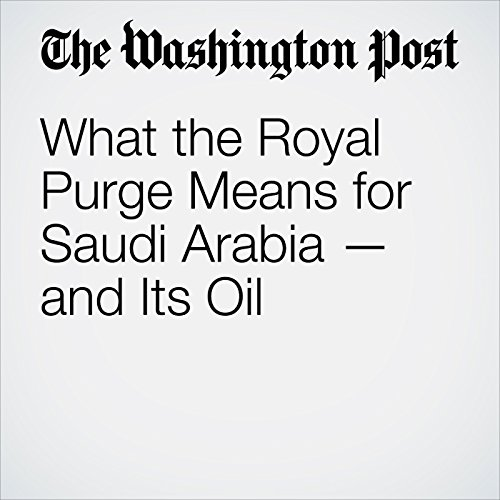 What the Royal Purge Means for Saudi Arabia — and Its Oil copertina