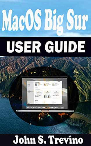 MacOS Big Sur USER GUIDE: A Complete Step By Step Guide To Get Beginners And Seniors Started And Master The New macOS 11 Big Sur For MacBooks And iMacs. With Shortcuts, Tips & Tricks.