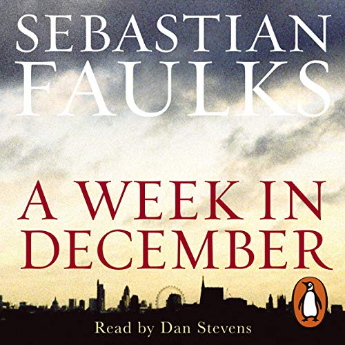 A Week in December                   By:                                                                                                                                 Sebastian Faulks                               Narrated by:                                                                                                                                 Dan Stevens                      Length: 5 hrs and 35 mins     37 ratings     Overall 3.6
