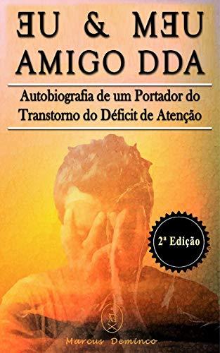Eu & Meu Amigo DDA – Autobiografia de um Portador do Transtorno do Déficit de Atenção – 2ª Edição (Portuguese Edition)