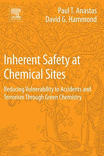 Inherent Safety at Chemical Sites: Reducing Vulnerability to Accidents and Terrorism Through Green C