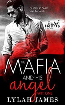 The Mafia And His Angel: Part 1 (Tainted Hearts Series) by [Lylah James]