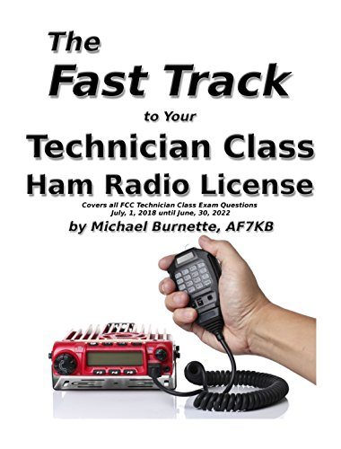 The Fast Track to Your Technician Class Ham Radio License: Covers all FCC Technician Class Exam Questions July, 1, 2018 until June, 30, 2022 (Fast Track Ham License Series) (English Edition)