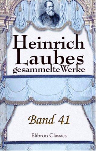 Heinrich Laubes gesammelte Werke: Band 41. Erinnerungen. 1841-1881. Nachträge I - XVIII. Selbstbiographie aus den Akten