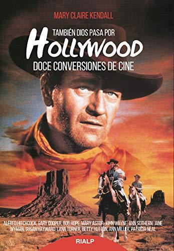 También Dios pasa por Hollywood: Doce conversiones de cine (Biografías y Testimonios)