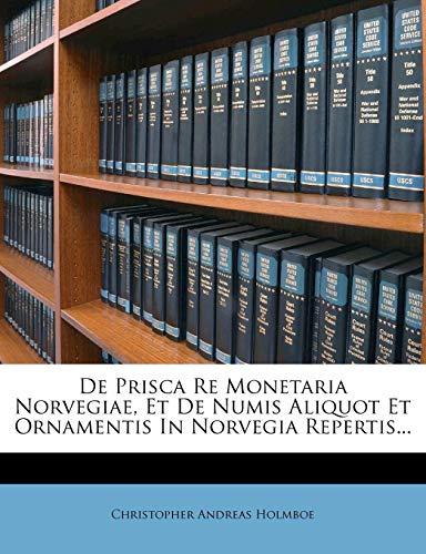 de Prisca Re Monetaria Norvegiae, Et de Numis Aliquot Et Ornamentis in Norvegia Repertis...